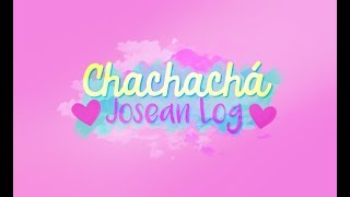 Chachachá - Jósean Log (Letra) ♥