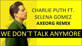 Charlie Puth ft. Selena Gomez - We Don't Talk Anymore | Axeorg Remix