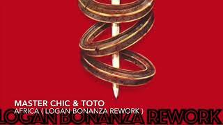 Master Chic & TOTO   Africa  Logan Bonanza Rework