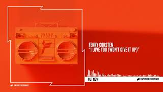 Ferry Corsten - I Love You (Won't Give It Up)