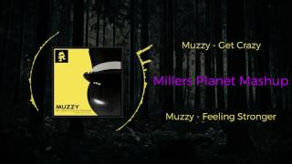 Muzzy - Get Crazy VS Muzzy - Feeling Stronger (feat. Charlotte Colley) ~ [Millers Planet Mashup]