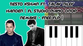 Tiesto & KSHMR ft. Talay Riley - Harder Piano Drop Remake FL Studio + Free FLP