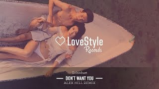 Echodust - Don't Want You (Alex Hill Radio Mix) LoveStyle Records