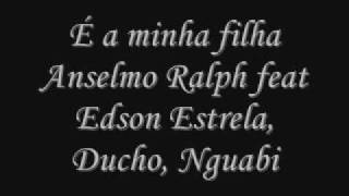 É Minha Filha- Anselmo Ralph feat Edson Estrela, Ducho, Nguabi