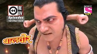 Weekly Reliv   Baalveer   14th July 2018 To 20th July 2018    Episode 1017 To 1023