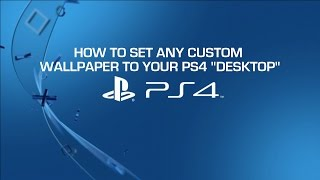 HOW TO SET ANY PICTURE ON YOUR PS4 BACKGROUND TUTORIAL (HOW TO IN-DEPTH TUTORIAL