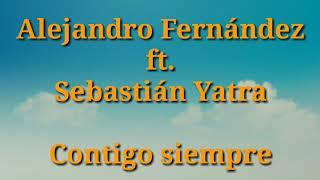 Alejandro Fernández ft. Sebastián Yatra - Contigo siempre (Letra)