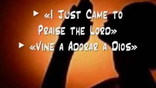 I Just Came to Praise the Lord / Vine a Adorar a Dios