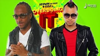 "Kerwin Du Bois & Ravi B - Overdoing It ""2015 Trinidad Soca"""