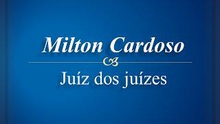 Milton Cardoso - Juíz dos Juízes