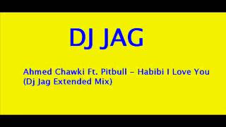 Ahmed Chawki Ft  Pitbull - Habibi I Love You (DJ JAG Extended Mix)