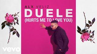 Alx Veliz - Duele (Hurts Me To Love You) (Audio)
