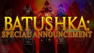 BATUSHKA! Important Announcement