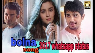 Bolna mahi bolna 2017  song arjit sing /super hit song /new whatsap status{ 2017}