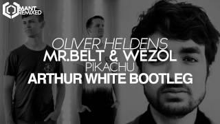 Oliver Heldens, Mr.Belt & Wezol - Pikachu (Arthur White Bootleg)