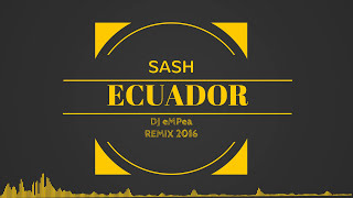 Sash - Ecuador (DJ eMPea REMIX 2016)