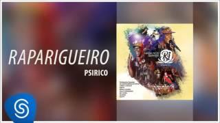 Psirico -  Raparigueiro  (DvD 15 Anos Nada Nos Separa) [Áudio Oficial]