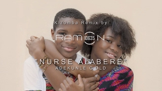 ♫ NURSE ALABERE ǀ Kizomba Remix by Ramon10635 ǀ ADEKUNLE GOLD