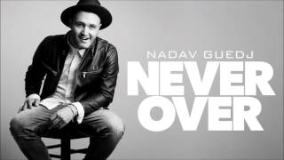 Nadav Guedj - Never Over - 'נדב גדג