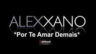 Alexxano,por te amar demais