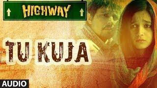 Highway Tu Kuja Full Song (Audio) A.R Rahman   Alia Bhatt, Randeep Hooda