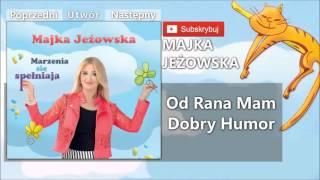 07. Majka Jeżowska - Od rana mam dobry humor