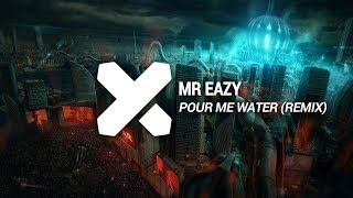 Mr Eazy - Pour Me Water (FUSIONAL X + NASTYNATION Reflip)
