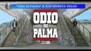 """""""ODIO DI PALMA"""" IL RAP DIVENTA VEGAN"""