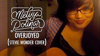 """Melissa Polinar """"Overjoyed"""" [Stevie Wonder COVER]"""