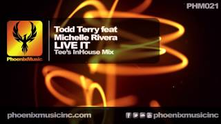 Todd Terry feat Michelle Rivera - Live It (Tee's InHouse Mix) [Phoenix Music]