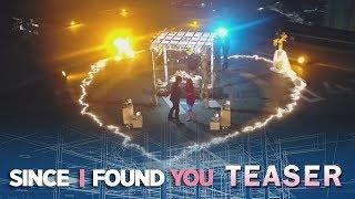 Since I Found You April 30, 2018 Teaser