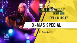 | Evan Murray |X-Mas Special | Autumn Leaf The Big Stage | Episode 22