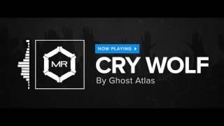 Ghost Atlas - Cry Wolf [HD]