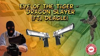 Eye of the Tiger - Dragon Slayer (ft. Deagle)