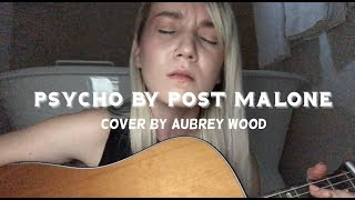 Psycho by Post Malone - Cover by Aubrey Wood