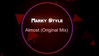 Marky Style - Almost (Original Mix)