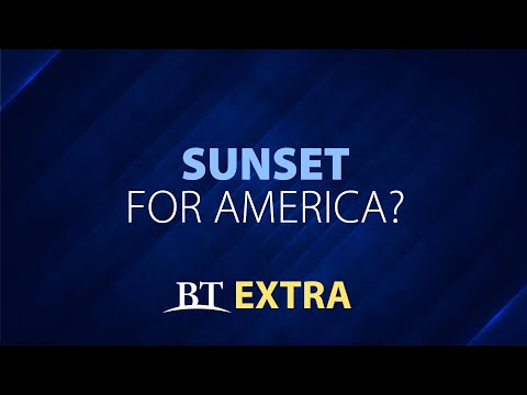 BT Extra: Sunset for America?