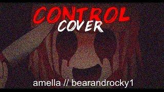 Control || amella & bearandrocky1 (Cover)