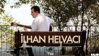 İlhan Helvacı - Yaz - [ Elimden Tut Yoksa Düşeceğim © 2015 Kalan Müzik ]
