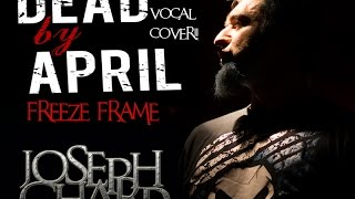 Dead By April - Freeze Frame ( Joseph Ghard Vocal cover )