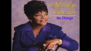 No Charge - Shirley Caesar