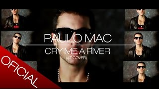 Cry me a River (J.T cover) ® By Paulo Mac Vocal