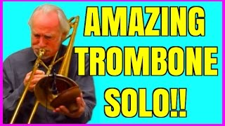 AMAZING TROMBONE SOLO!! GREAT PLAYER & AWESOME PLUNGER PERFORMANCE - TROMBONIST ED NEUMEISTER