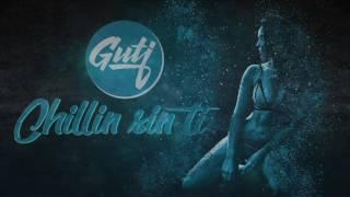 GUTI · CHILLIN SIN TI