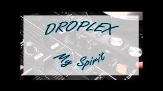 Droplex - My Spirit (Original Mix)