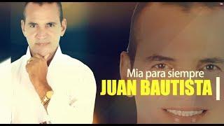 JUAN BAUTISTA - MÍA PARA SIEMPRE (Vídeo Lyrics)