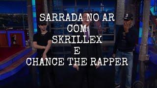 SKRILLEX E CHANCE THE RAPPER SARRANDO NO AR