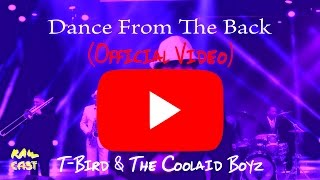 Dance From The Back (Official Video) T-Bird & The Coolaid Boyz