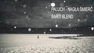 Paluch - Nagła Śmierć (Barti Blend)