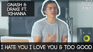 I Hate You I Love You by Gnash and Too Good by Drake ft Rihanna | Alex Aiono Mashup